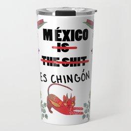 Mexico is the shit Mexico es chingon Travel Mug