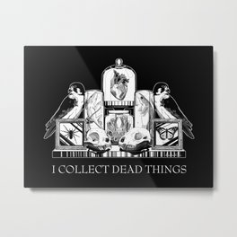 I Collect Dead Things Metal Print