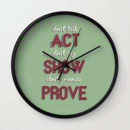 Motivational, inspiring Quote  - ACT - SHOW - PROVE, inspiration, motivation Wall Clock