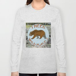 I Need Wild Places - Bear Long Sleeve T-shirt