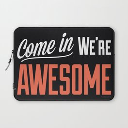 Come In We're Awesome Laptop Sleeve