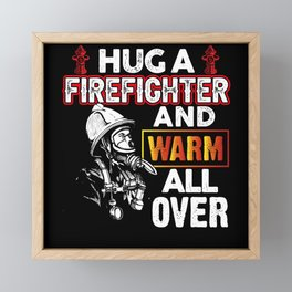 Hug a Firefighter and Warm all Over Framed Mini Art Print