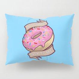 Doughnut Talk to Me Pillow Sham