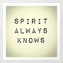 Spirit Always Knows Art Print