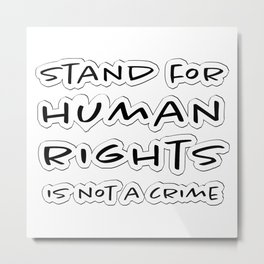 Stand for Human Rights is Not a Crime (white background) Metal Print