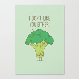 Broccoli don't like you either Canvas Print