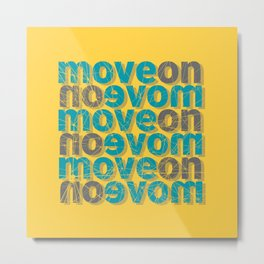 Move On Metal Print