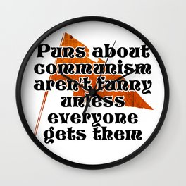 Puns about communism aren't funny unless everyone gets them Wall Clock