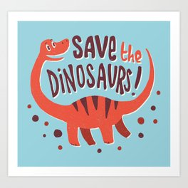 Save the Dinosaurs!  Art Print