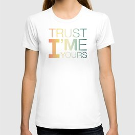 Trust Me I'M Yours T-shirt