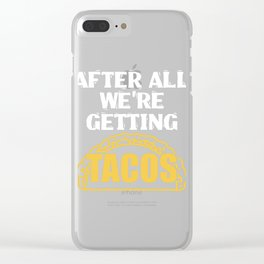 """Perfect Gift For Any Tacos Lovers Or For Those Who Have Big Appetite """"After All We're Getting Tacos"""" Clear iPhone Case"""