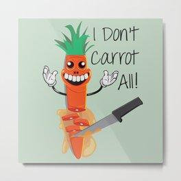 I don't Carrot all! Metal Print