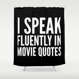 I SPEAK FLUENTLY IN MOVIE QUOTES (Black & White) Shower Curtain
