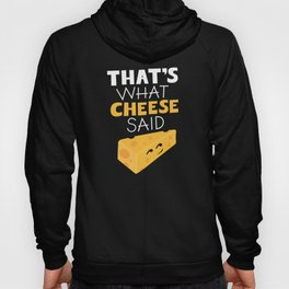 That's What Cheese Said Hoody