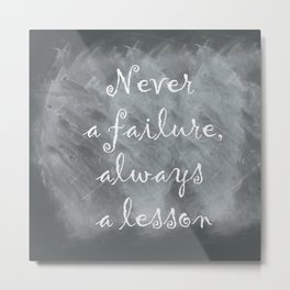 Never Failing, Always Learning (Inspirational Quote) Metal Print