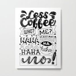 Laugh to Less Coffee Metal Print
