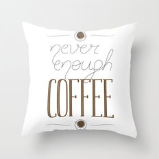 It's never enough coffee! Throw Pillow