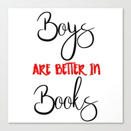 Boys are better in Books Canvas Print