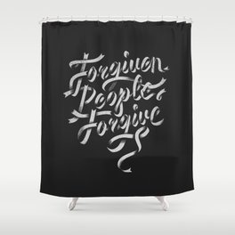 Forgiven People Forgive  Shower Curtain
