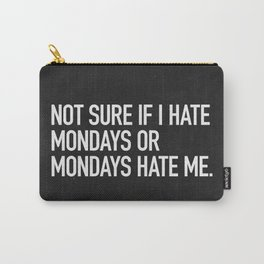 Not sure if I hate mondays or mondays hate me Carry-All Pouch