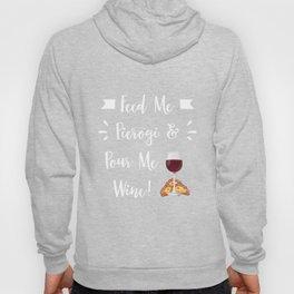 Feed Me Pierogi and Pour Me Wine T-Shirt Hoody