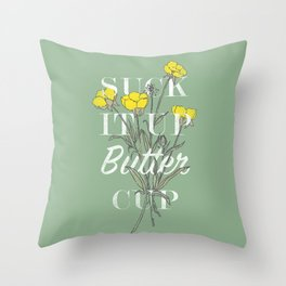 Suck it Up Buttercup Throw Pillow