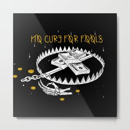 No cure for fools Metal Print