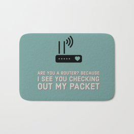 Nerdy valentines, anniversary, love; Are you a router? Because I see you checking out my packet Bath Mat