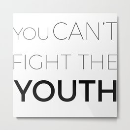 You can't fight the youth  Metal Print