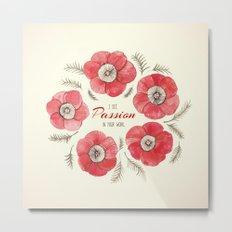 Poppy Passion: I See Passion In Your Work Metal Print