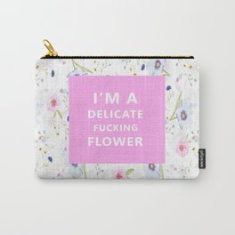 I'm A Delicate Fucking Flower Carry-All Pouch
