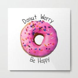 Donut Worry, Be Happy Metal Print