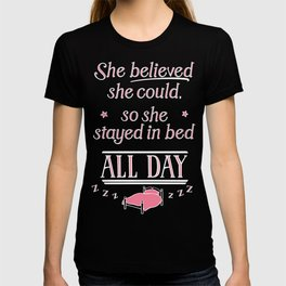 She Believed She Could Stay in Bed T-shirt