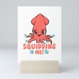 Funny Are You Squidding Me! Squid Pun Mini Art Print