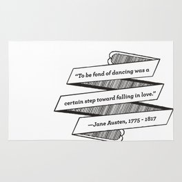 Jane Austen Quote: To be fond of dancing was a certain step toward falling in love Rug