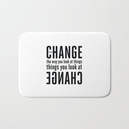 """If you change the way you look at things, the things you look at change."" - Wayne Dyer Bath Mat"