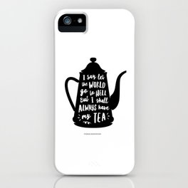 I Say Let the World Go to Hell But I Shall Always Have My Tea Black and White kitchen home decor iPhone Case