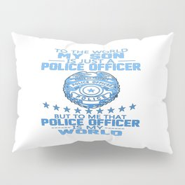 MY SON IS POLICE OFFICER Pillow Sham