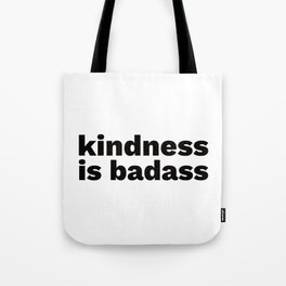 Kindness is badass Tote Bag