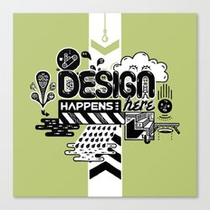 Design Happens Here Canvas Print
