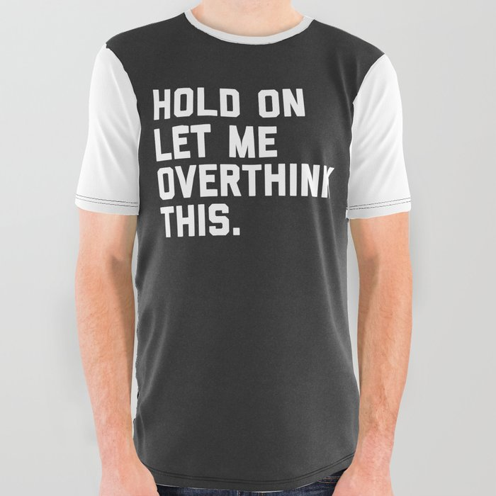 1edb42a24 Overthink This Funny Quote All Over Graphic Tee by envyart | Society6