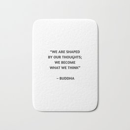 WE ARE SHAPED BY OUR THOUGHTS - BUDDHIST QUOTE Bath Mat