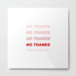 No Thanks! Metal Print