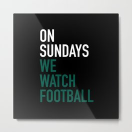 On Sundays We Watch Football Metal Print