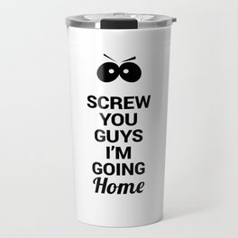 Screw You Guys I'm Going Home - Eric Cartman Quote, Black Travel Mug