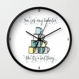 You Say Mug Hoarder... Wall Clock