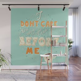 I don't care how many you had before me poster design Wall Mural