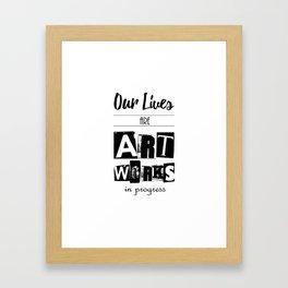 Our Lives are Artworks in Progress Framed Art Print