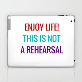 Enjoy life This is not a rehearsal Laptop & iPad Skin