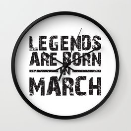LEGENDS ARE BORN IN MARCH Wall Clock